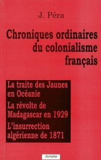 Chroniques ordinaires du colonialisme français : la traite des jaunes en Océanie, la révolte de Madagascar en 1929, l'insurrection algérienne de 1871