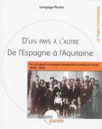 D'un pays à l'autre, de l'Espagne à l'Aquitaine : des immigrés et réfugiés espagnols en vallée du Dropt, 1868-1968