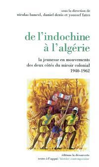 De l'Indochine à l'Algérie : la jeunesse en mouvements des deux côtés du miroir colonial, 1940-1962