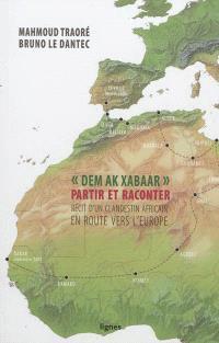 Dem ak xabaar : partir et raconter : récit d'un clandestin africain en route vers l'Europe