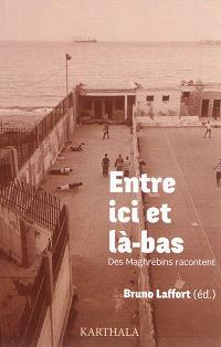 Entre ici et là-bas : des Maghrébins racontent...
