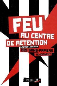Feu au centre de rétention (janvier-juin 2008) : des sans-papiers témoignent
