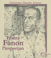 Frantz Fanon, l'importun