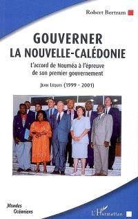 Gouverner la Nouvelle-Calédonie : l'accord de Nouméa à l'épreuve de son premier gouvernement : Jean Lèques, 1999-2001