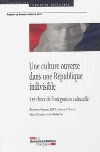 Haut conseil à l'intégration, rapport annuel 2012. Volume 2-2, Une culture ouverte dans une République indivisible : les choix de l'intégration culturelle : rapport au Premier ministre 2012