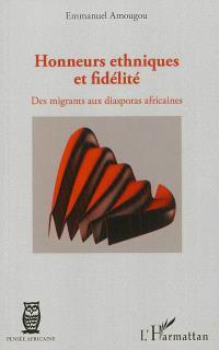 Honneurs ethniques et fidélité : des migrants aux diasporas africaines