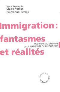 Immigration : fantasmes et réalités : pour une alternative à la fermeture des frontières