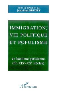 Immigration, vie politique et populisme en banlieue parisienne : fin XIXe-XXe siècles