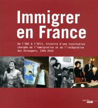 Immigrer en France : de l'ONI à OFII, histoire d'une institution chargée de l'immigration et de l'intégration des étrangers : 1945-2010