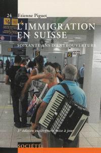 L'immigration en Suisse : soixante ans d'entrouverture