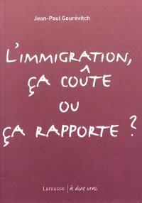 L'immigration, ça coûte ou ça rapporte ?