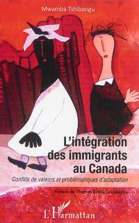 L'intégration des immigrants au Canada : conflits de valeurs et problématiques d'adaptation
