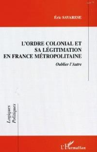 L'ordre colonial et sa légitimation en France métropolitaine : oublier l'autre