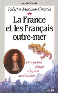 La France et les Français d'outre-mer : de la première croisade à la fin du Second Empire