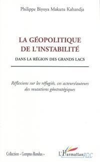 La géopolitique de l'instabilité dans la région des Grands Lacs : réflexions sur les réfugiés, ces acteurs-auteurs des mutations géostratégiques