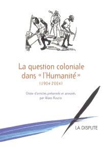 La question coloniale dans l'Humanité 1904-2004