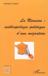 La Réunion : anthropologie politique d'une migration