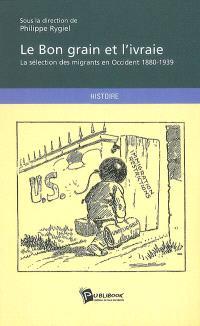 Le bon grain et l'ivraie : la sélection des migrants en Occident, 1880-1939