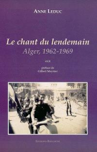 Le chant du lendemain : Alger, 1962-1969 : récit