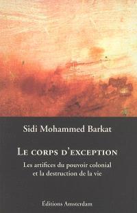 Le corps d'exception : les artifices du pouvoir colonial et la destruction de la vie