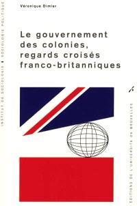 Le gouvernement des colonies, regards croisés franco-britanniques