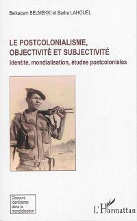 Le postcolonialisme, objectivité et subjectivité : identité, mondialisation, études postcoloniales