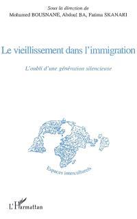 Le vieillissement dans l'immigration : l'oubli d'une génération silencieuse : actes du colloque de décembre 2006