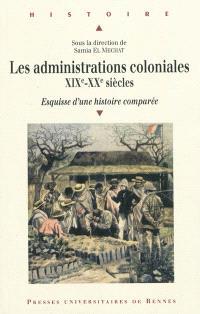 Les administrations coloniales, XIXe-XXe siècles : esquisse d'une histoire comparée