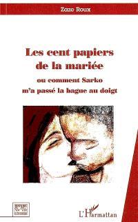 Les cent papiers de la mariée ou Comment Sarko m'a passé la bague au doigt