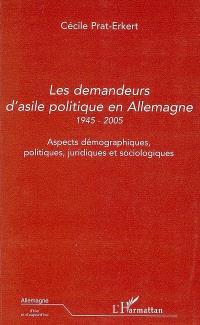 Les demandeurs d'asile politique en Allemagne 1945-2005 : aspects démographiques, politiques, juridiques et sociologiques