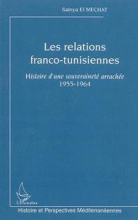 Les relations franco-tunisiennes : histoire d'une souveraineté arrachée 1955-1964