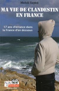 Ma vie de clandestin en France : 17 ans d'errance dans la France d'en dessous