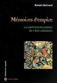 Mémoires d'empire : la controverse autour du fait colonial