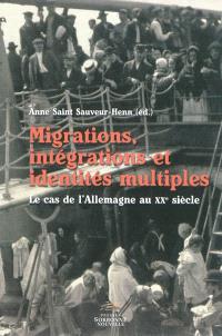 Migrations, intégrations et identités multiples : la cas de l'Allemagne au vingtième siècle