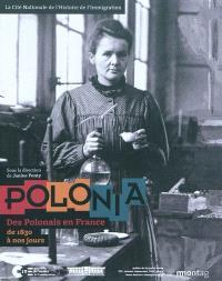 Polonia : des Polonais en France de 1830 à nos jours