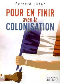 Pour en finir avec la colonisation : (l'Europe et l'Afrique XVe-XXe siècle)