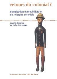 Retours du colonial ? : disculpation et réhabilitation de l'histoire coloniale