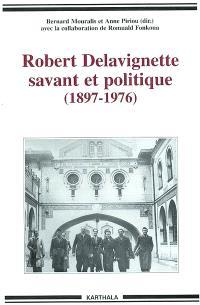 Robert Delavignette, savant et politique : 1897-1976