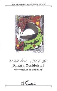 Sahara Occidental : une colonie en mutation : actes du colloque de Paris X Nanterre, 24 novembre 2007