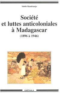 Société et luttes anticoloniales à Madagascar de 1896 à 1946