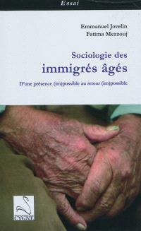 Sociologie des immigrés âgés : d'une présence (im)possible au retour (im)possible