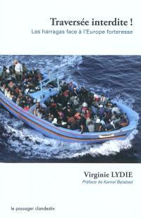 Traversée interdite ! : les harragas face à l'Europe forteresse