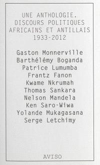 Une anthologie, discours politiques africains et antillais : 1933-2012