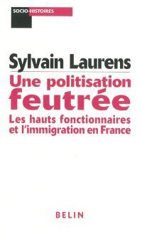 Une politisation feutrée : les hauts fonctionnaires et l'immigration en France : 1962-1981