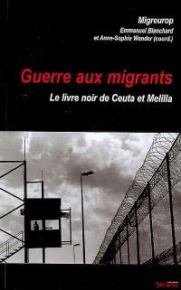 Guerre aux migrants : le livre noir de Ceuta et Melilla