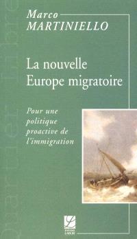 La nouvelle Europe migratoire : pour une politique proactive de l'immigration