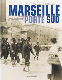 Marseille, porte Sud (1905-2005) : un siècle d'histoire coloniale et d'immigration