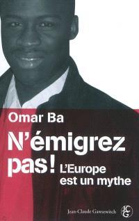 N'émigrez pas ! : l'Europe est un mythe