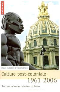 Culture post-coloniale, 1961-2006 : traces et mémoires coloniales en France