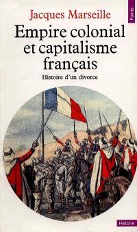 Empire colonial et capitalisme français : histoire d'un divorce